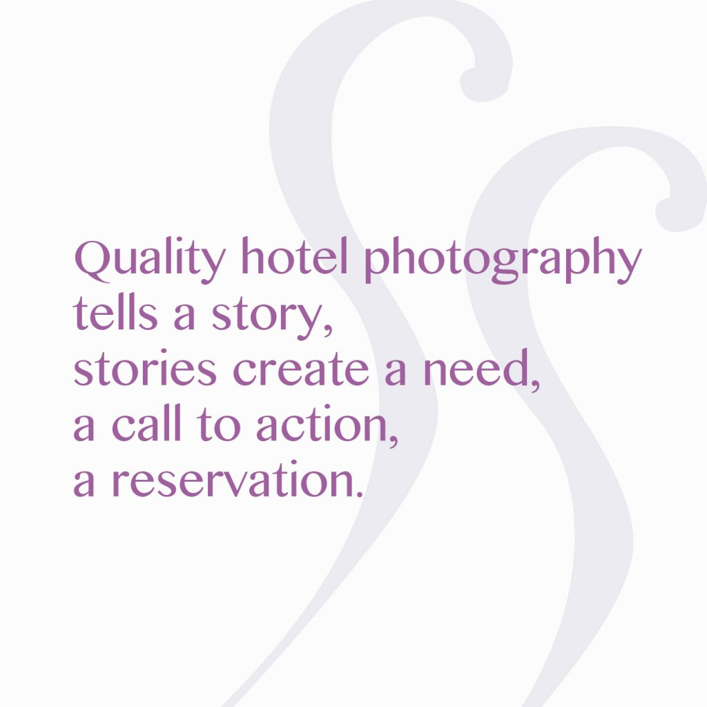 Quality photography also tells a story, and stories create a need, a call to action, a reservation.